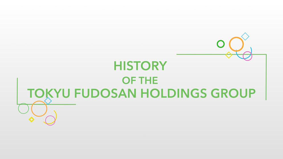 HISTORY OF THE TOKYU FUDOSAN HOLDINGS GROUP